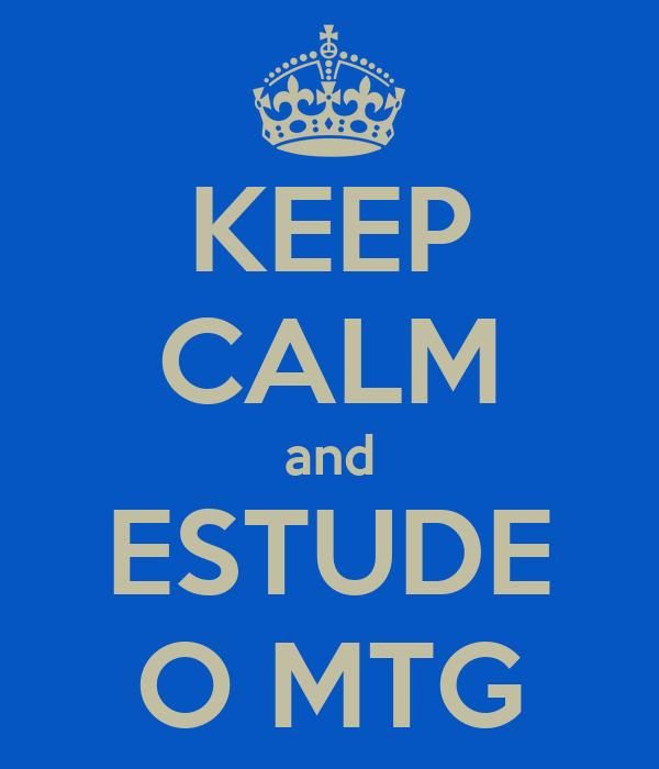 KEEP CALM and ESTUDE O MTG