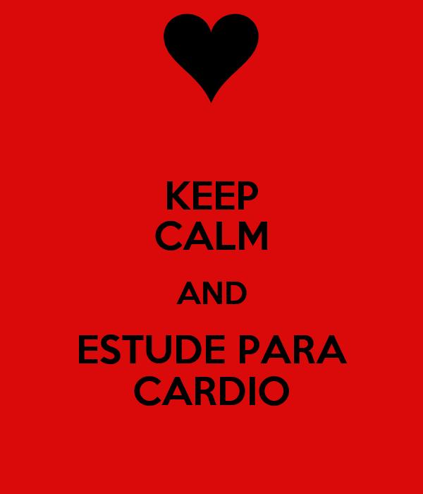 KEEP CALM AND ESTUDE PARA CARDIO