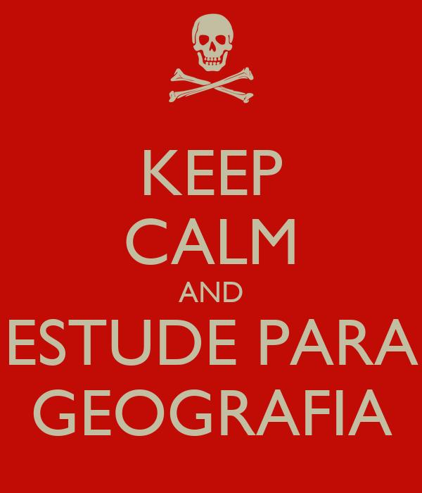 KEEP CALM AND ESTUDE PARA GEOGRAFIA
