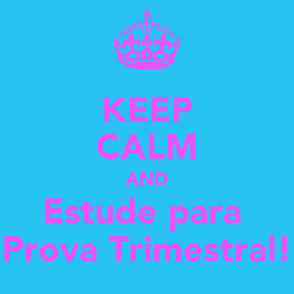 KEEP CALM AND Estude para  Prova Trimestral!
