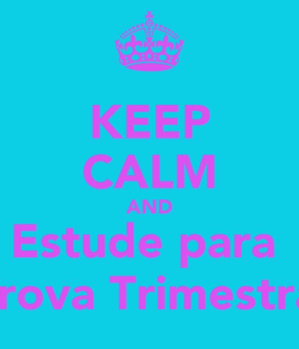 KEEP CALM AND Estude para  Prova Trimestral