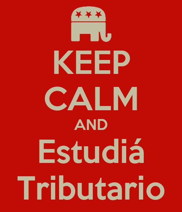 KEEP CALM AND Estudiá Tributario