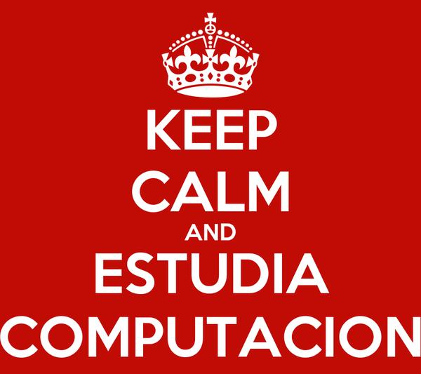 KEEP CALM AND ESTUDIA COMPUTACION