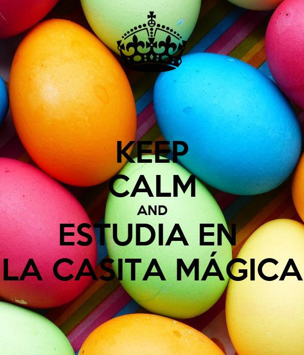KEEP CALM AND ESTUDIA EN  LA CASITA MÁGICA