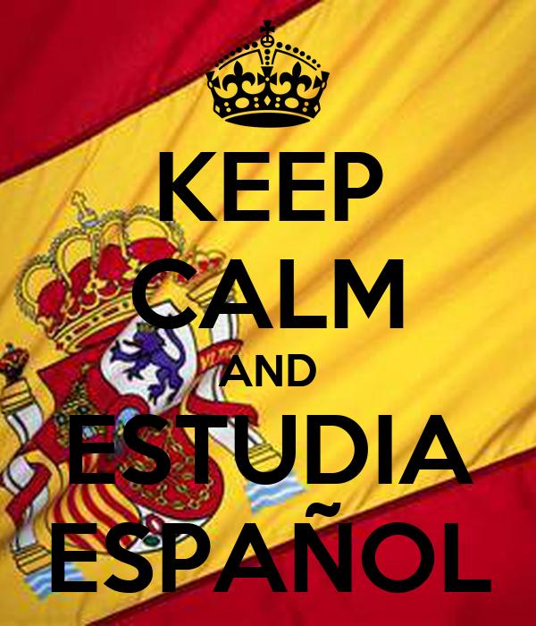KEEP CALM AND ESTUDIA ESPAÑOL