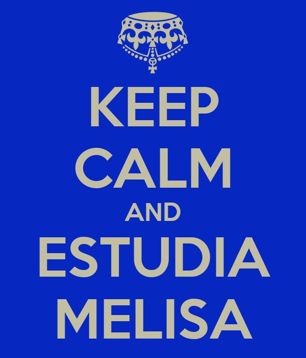 KEEP CALM AND ESTUDIA MELISA