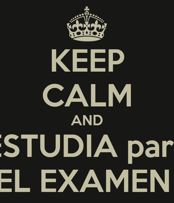 KEEP CALM AND ESTUDIA para EL EXAMEN