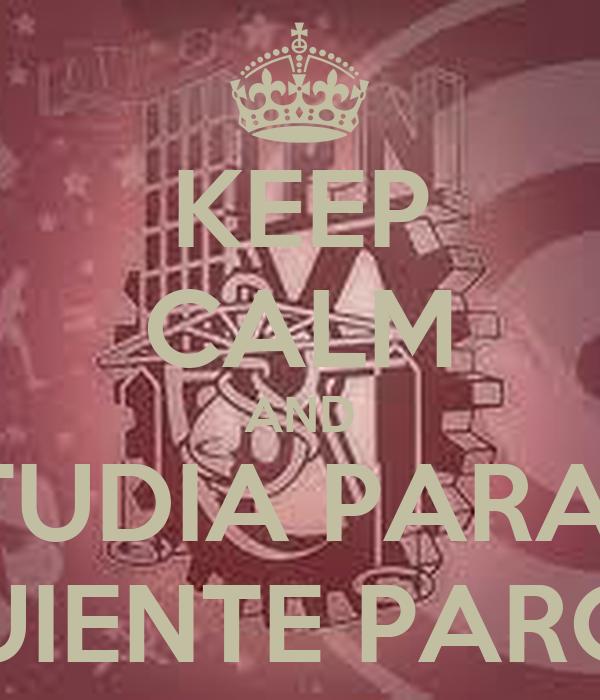 KEEP CALM AND ESTUDIA PARA EL SIGUIENTE PARCIAL