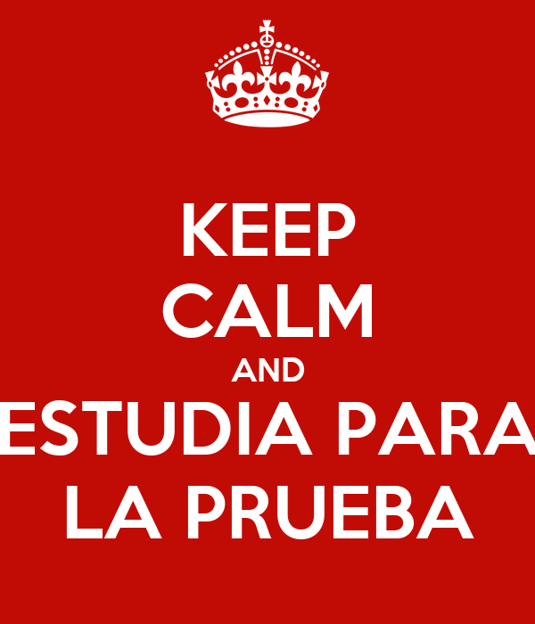 KEEP CALM AND ESTUDIA PARA LA PRUEBA