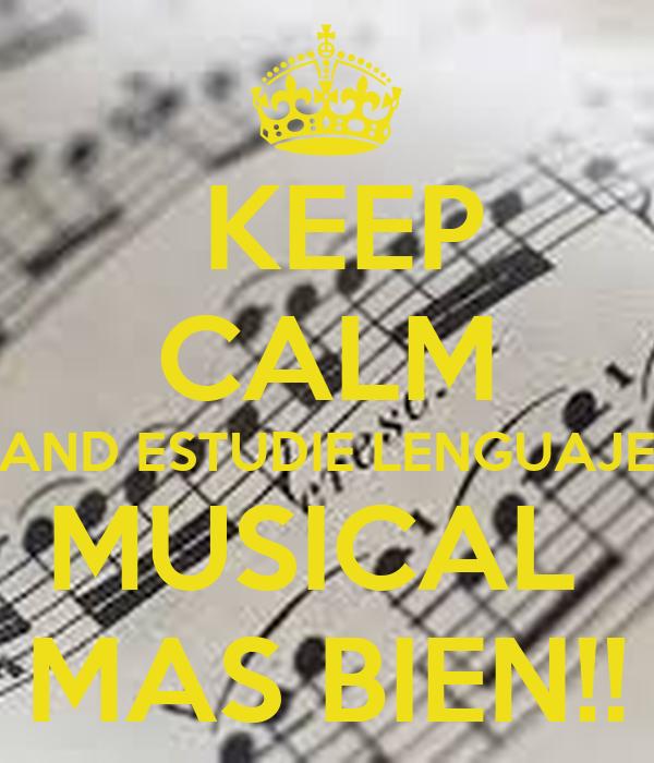 KEEP CALM AND ESTUDIE LENGUAJE MUSICAL  MAS BIEN!!