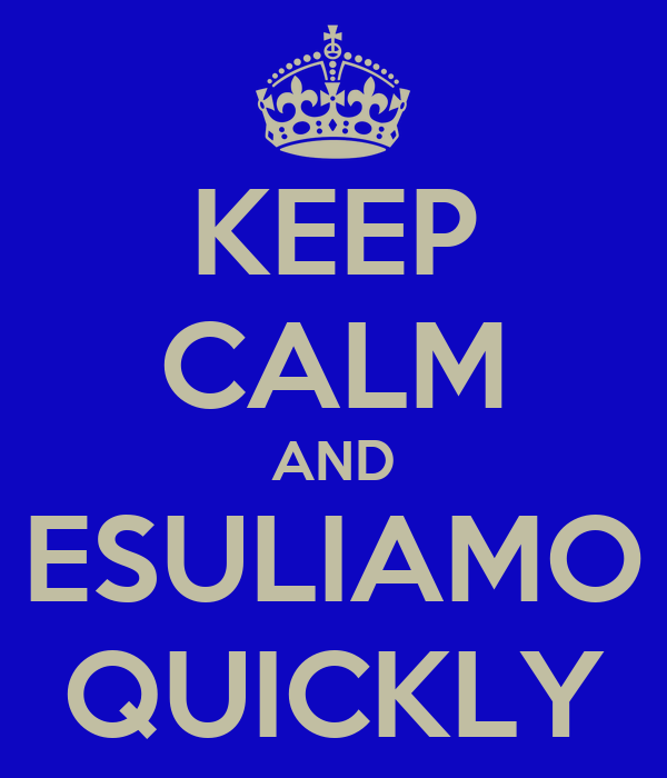 KEEP CALM AND ESULIAMO QUICKLY