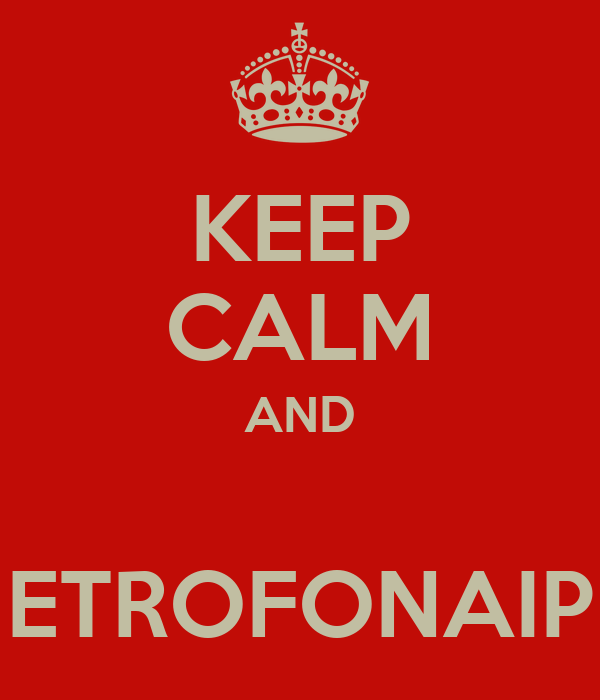 KEEP CALM AND  ETROFONAIP
