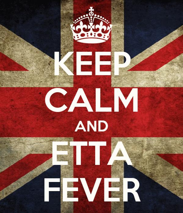 KEEP CALM AND ETTA FEVER