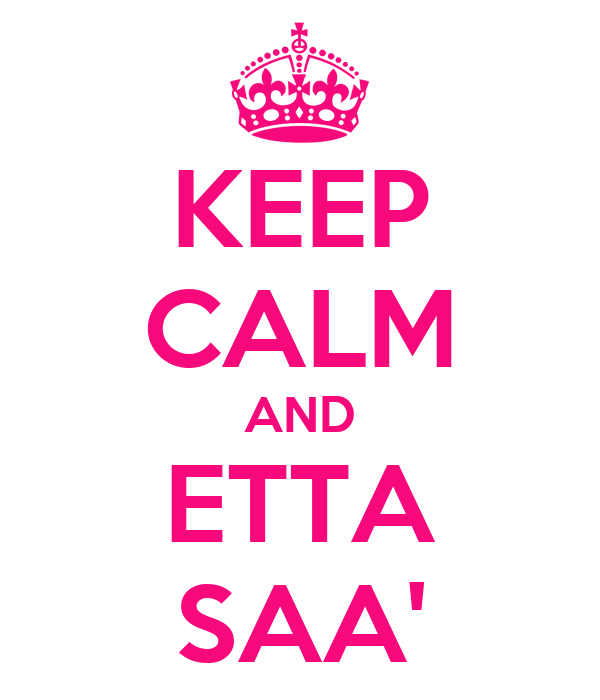 KEEP CALM AND ETTA SAA'
