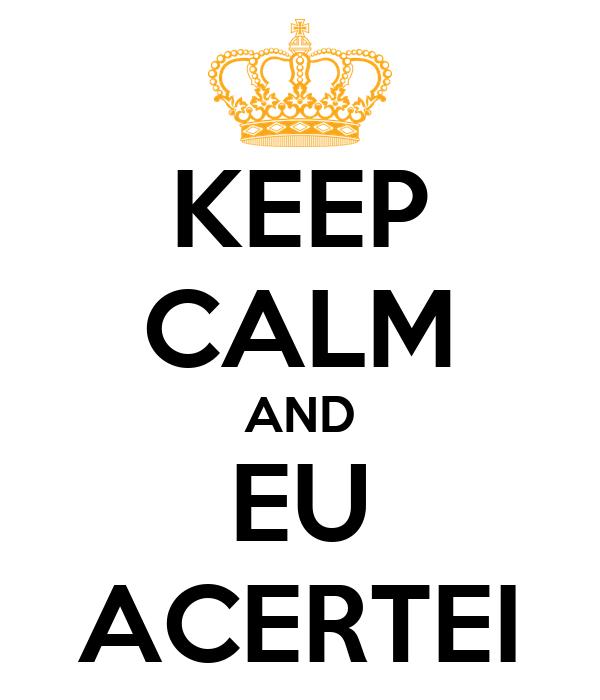 KEEP CALM AND EU ACERTEI