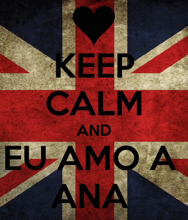 KEEP CALM AND EU AMO A  ANA