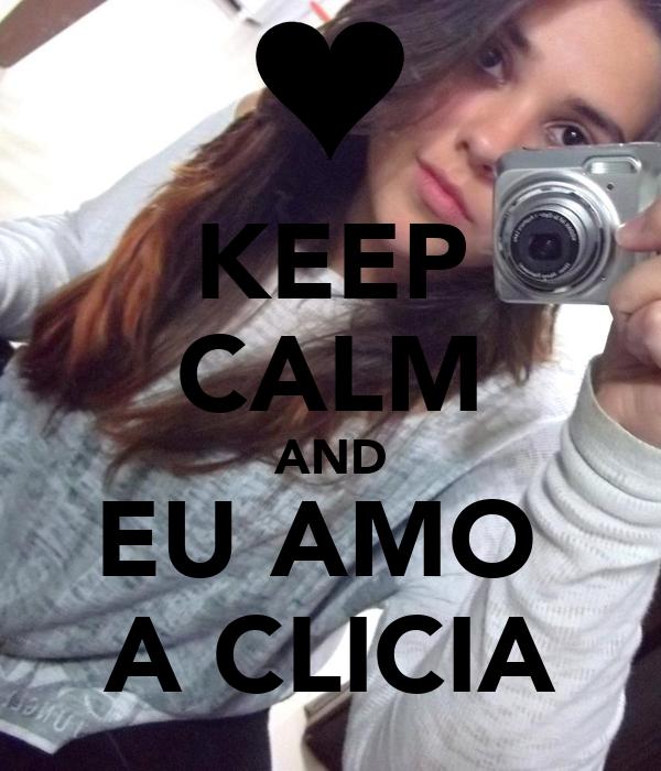 KEEP CALM AND EU AMO  A CLICIA