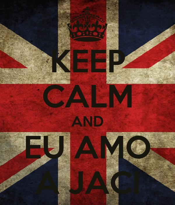 KEEP CALM AND EU AMO A JACI