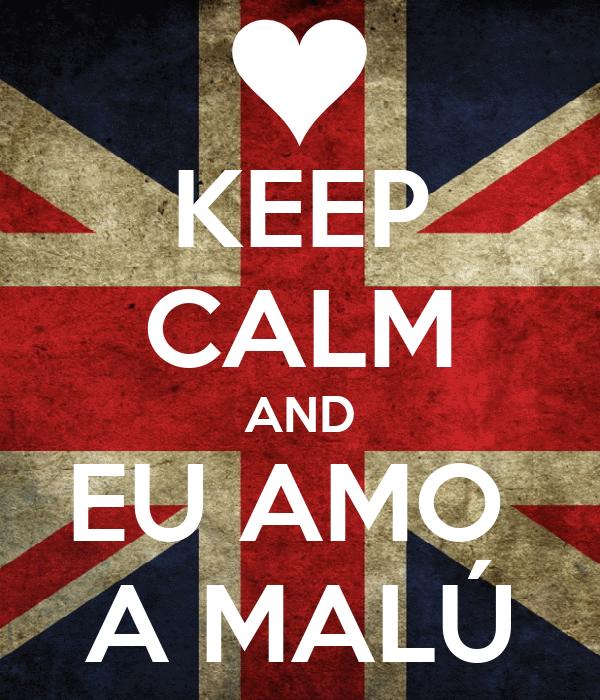 KEEP CALM AND EU AMO  A MALÚ