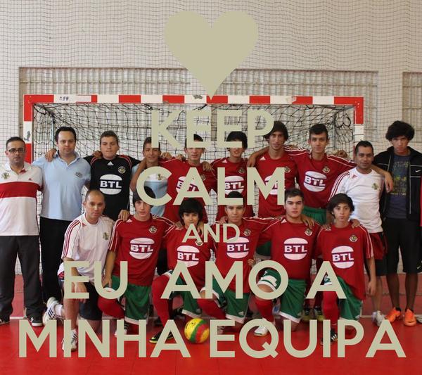 KEEP CALM AND EU  AMO A  MINHA EQUIPA
