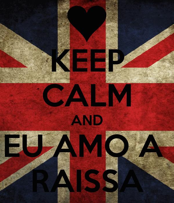KEEP CALM AND EU AMO A  RAISSA