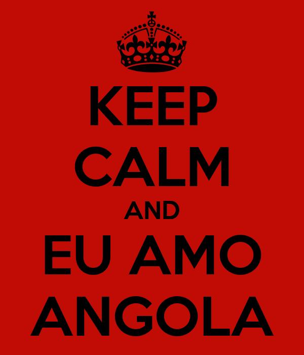 KEEP CALM AND EU AMO ANGOLA
