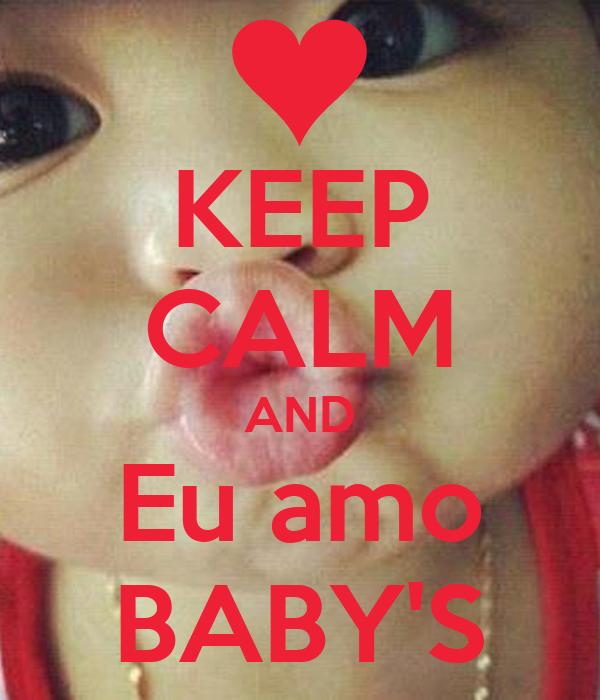 KEEP CALM AND Eu amo BABY'S