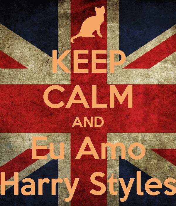 KEEP CALM AND Eu Amo Harry Styles