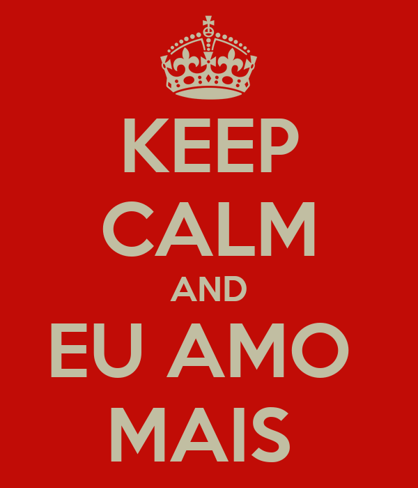 KEEP CALM AND EU AMO  MAIS
