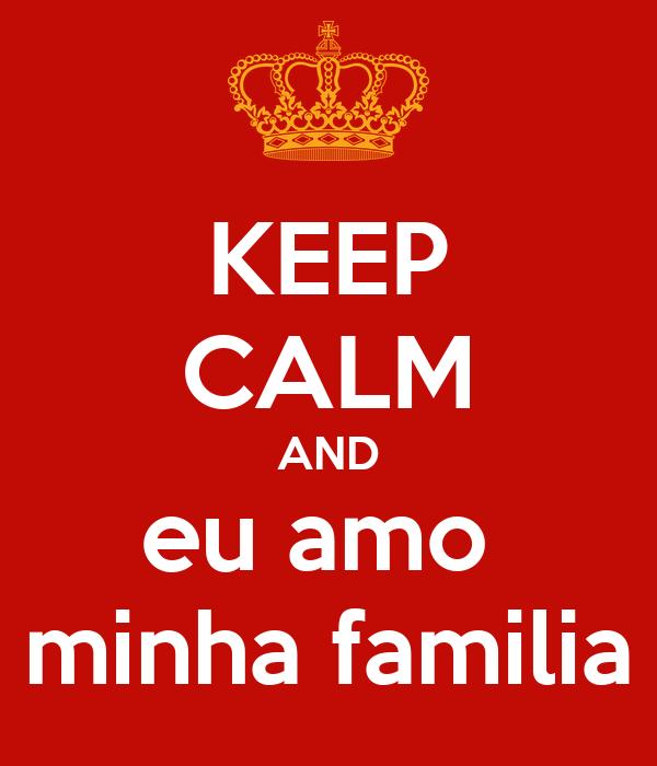 Keep calm and eu amo minha familia poster naathydiida keep calm keep calm and eu amo minha familia altavistaventures Gallery
