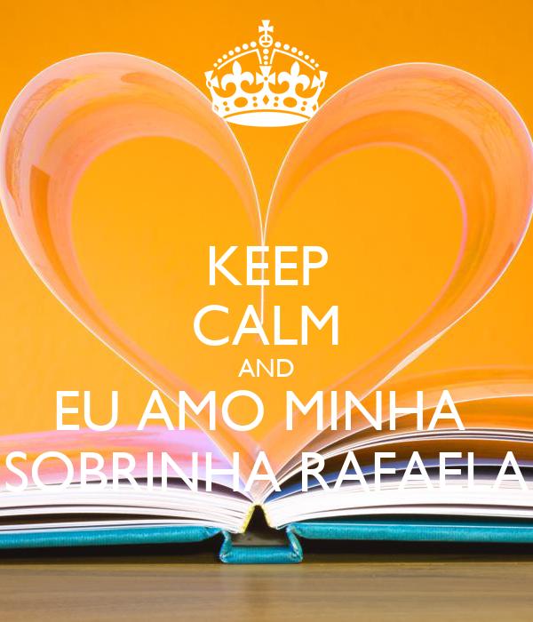 KEEP CALM AND EU AMO MINHA  SOBRINHA RAFAELA