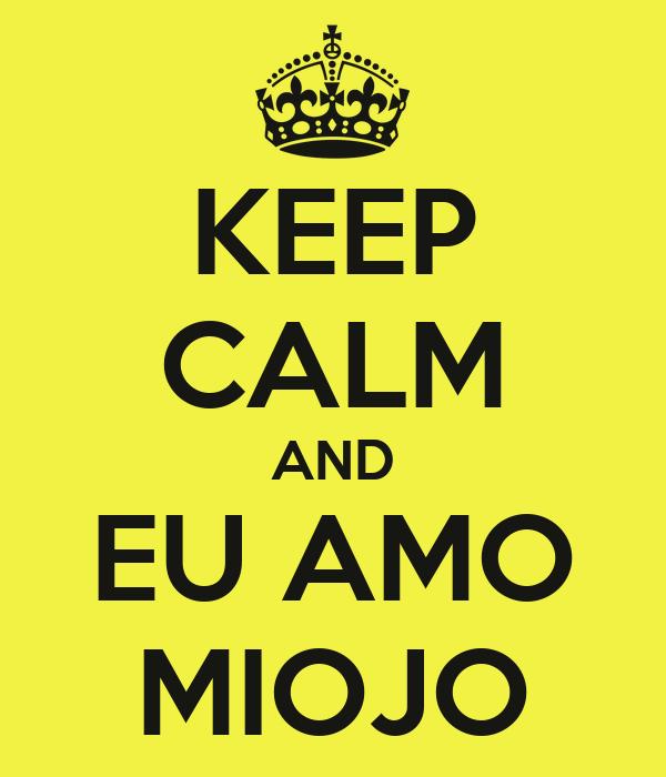 KEEP CALM AND EU AMO MIOJO