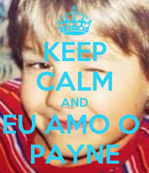 KEEP CALM AND EU AMO O  PAYNE