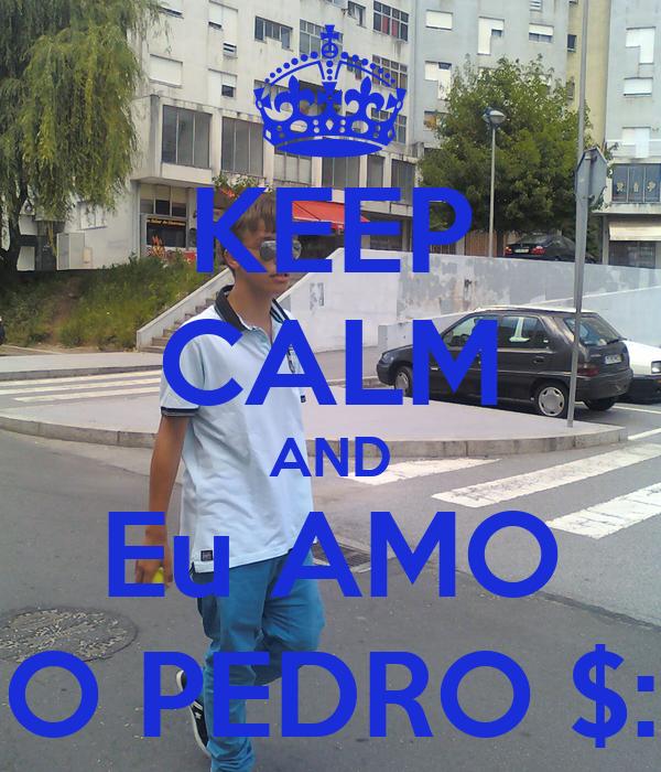 KEEP CALM AND Eu AMO O PEDRO $: