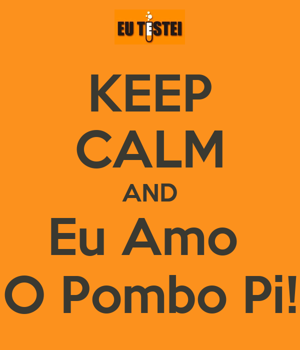 KEEP CALM AND Eu Amo  O Pombo Pi!