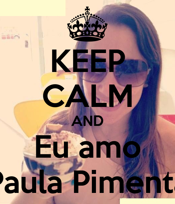 KEEP CALM AND Eu amo Paula Pimenta