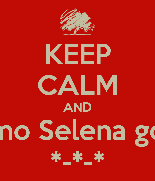 KEEP CALM AND eu amo Selena gomez *-*-*