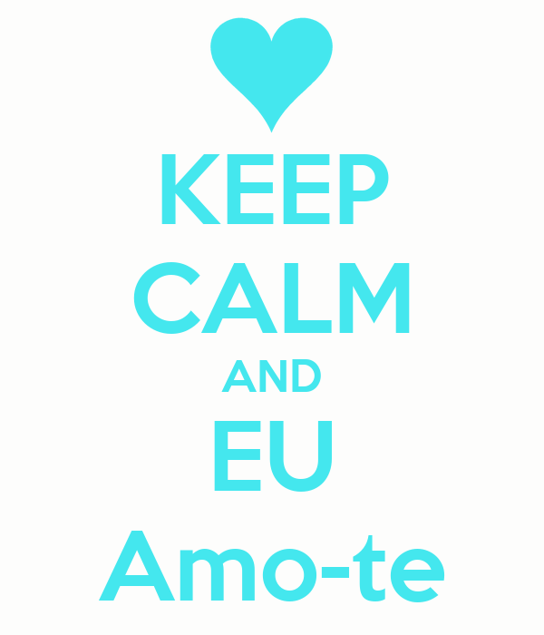 KEEP CALM AND EU Amo-te