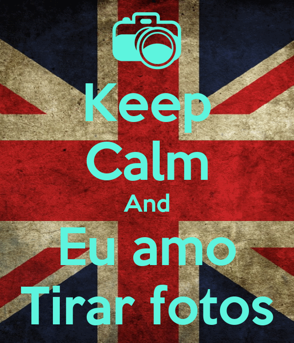 Keep Calm And Eu amo Tirar fotos