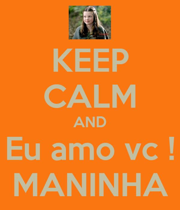KEEP CALM AND Eu amo vc ! MANINHA