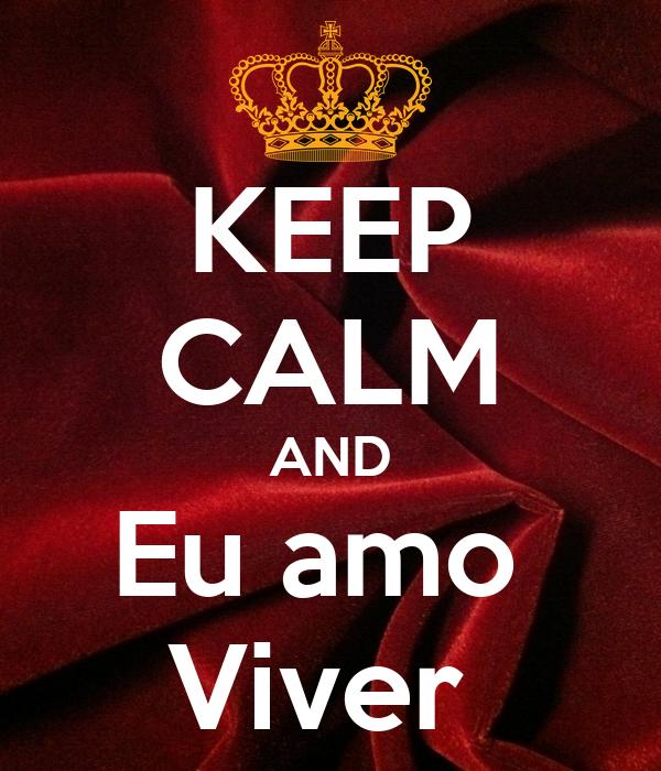 KEEP CALM AND Eu amo  Viver