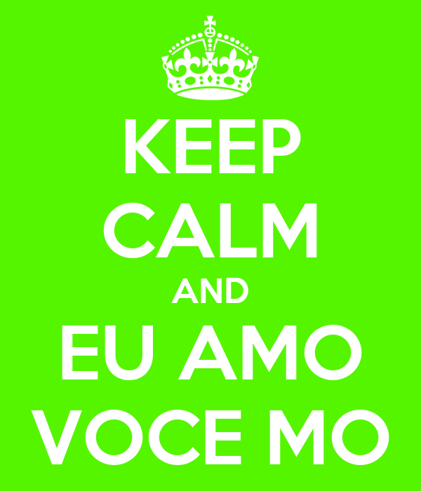 KEEP CALM AND EU AMO VOCE MO