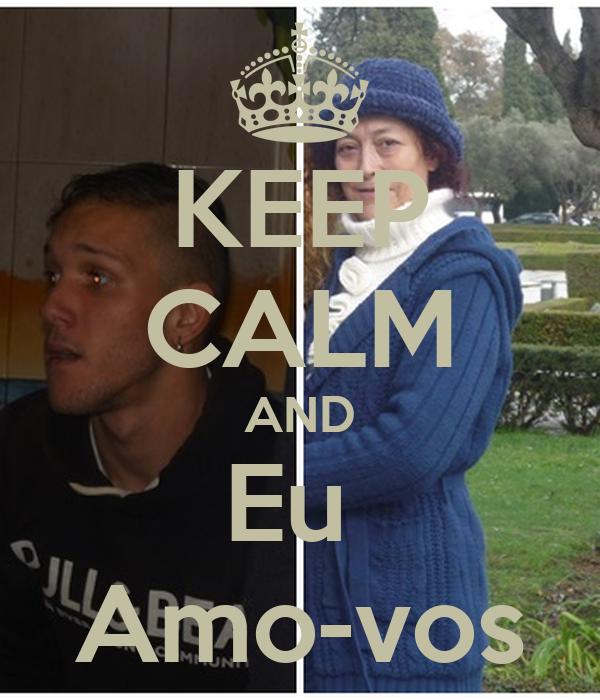 KEEP CALM AND Eu  Amo-vos