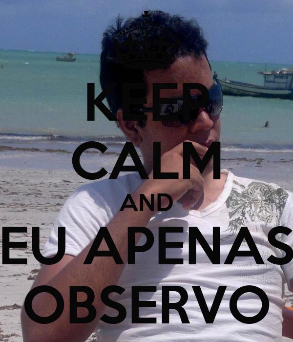 KEEP CALM AND EU APENAS OBSERVO