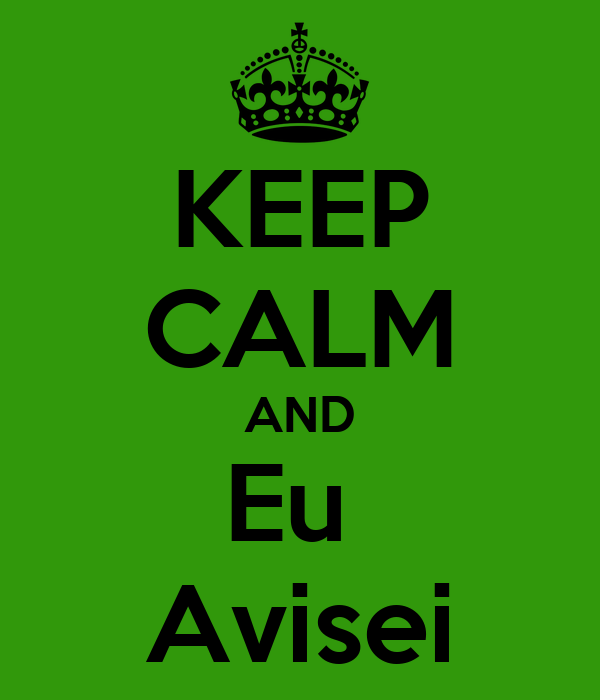 KEEP CALM AND Eu  Avisei
