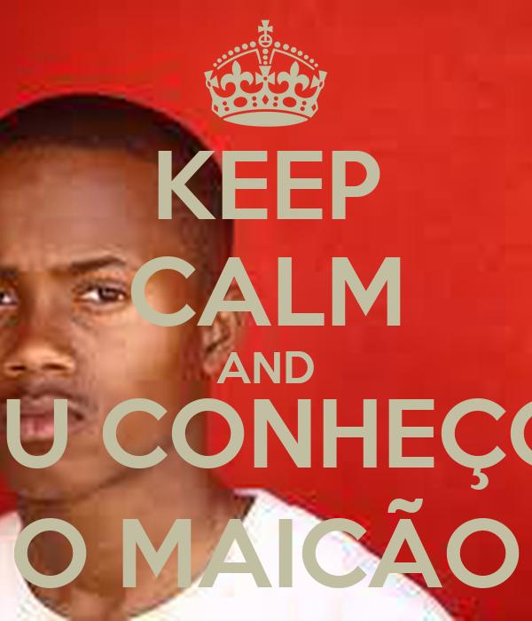 KEEP CALM AND EU CONHEÇO O MAICÃO