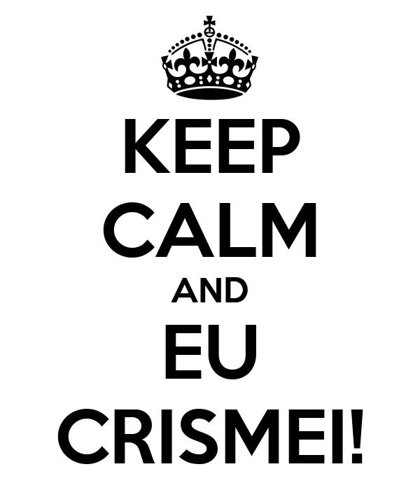 KEEP CALM AND EU CRISMEI!