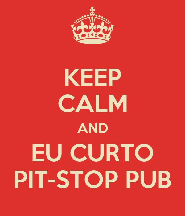 KEEP CALM AND EU CURTO PIT-STOP PUB
