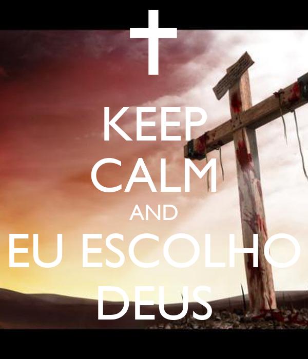 KEEP CALM AND EU ESCOLHO DEUS