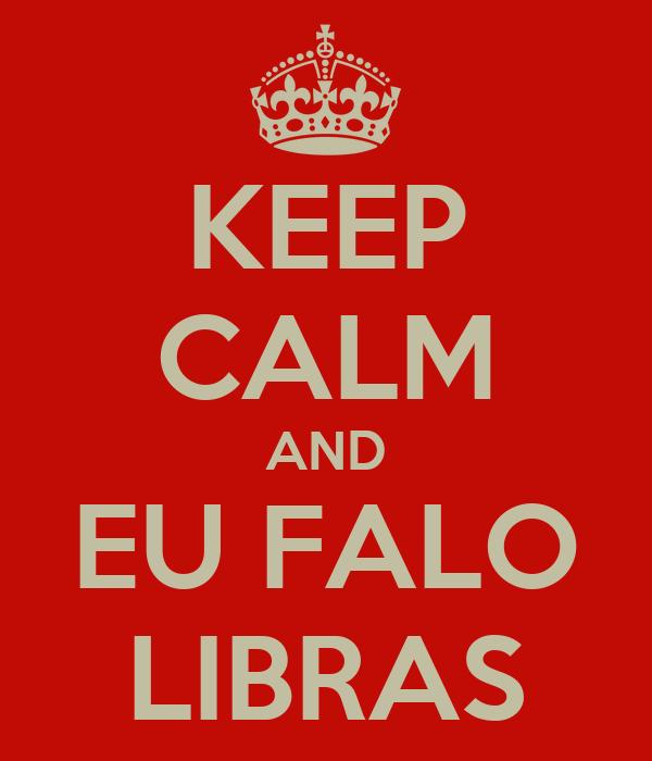KEEP CALM AND EU FALO LIBRAS